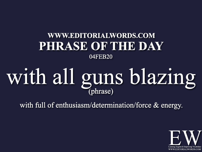 Phrase of the Day (with all guns blazing) -04FEB20