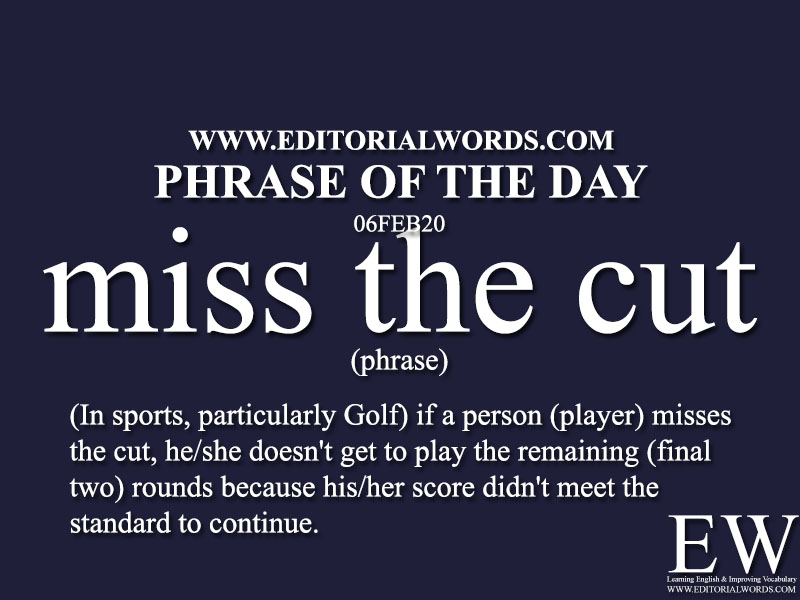 Phrase of the Day (miss the cut) -06FEB20