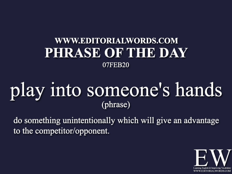 Phrase of the Day (play into someone's hands) -07FEB20