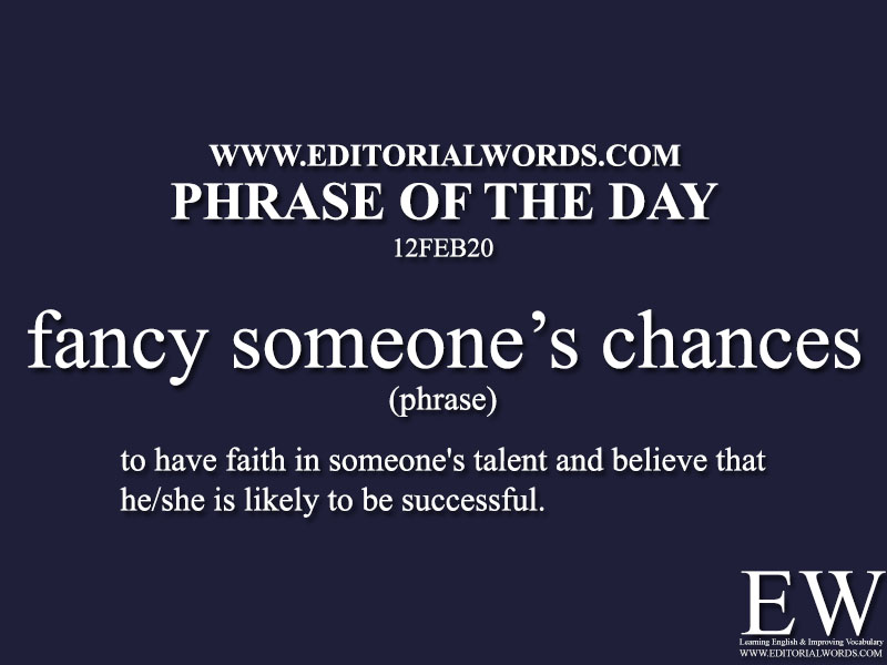 Phrase of the Day (fancy someone's chances) -12FEB20