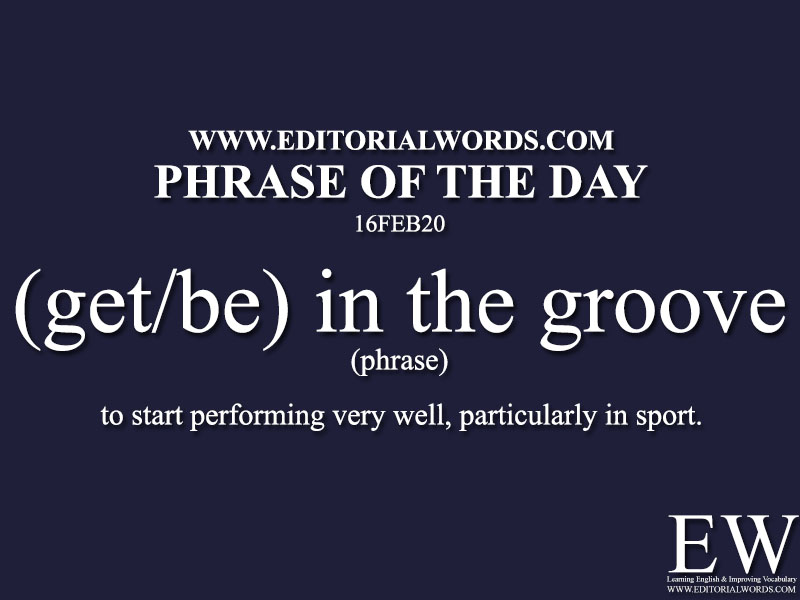 Phrase of the Day (get/be) in the groove) -16FEB20