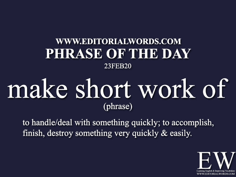 Phrase of the Day (make short work of)-23FEB20