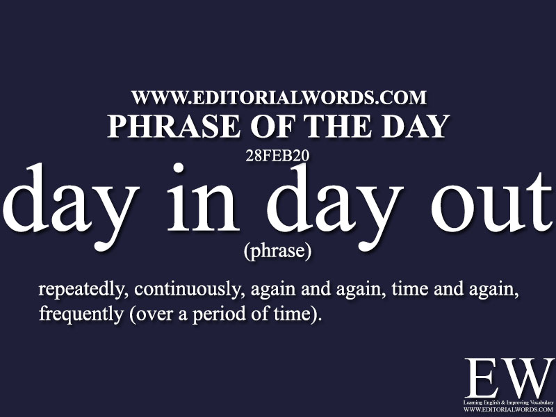 Phrase of the Day (day in, day out)-28FEB20