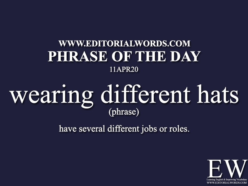 Phrase of the Day (wearing different hats)-11APR20