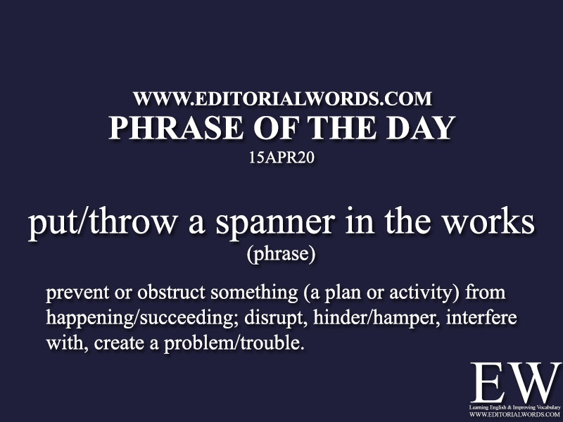 Phrase of the Day (put/throw a spanner in the works)-15APR20