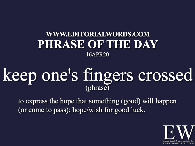 Phrase of the Day (keep one's fingers crossed)-16APR20