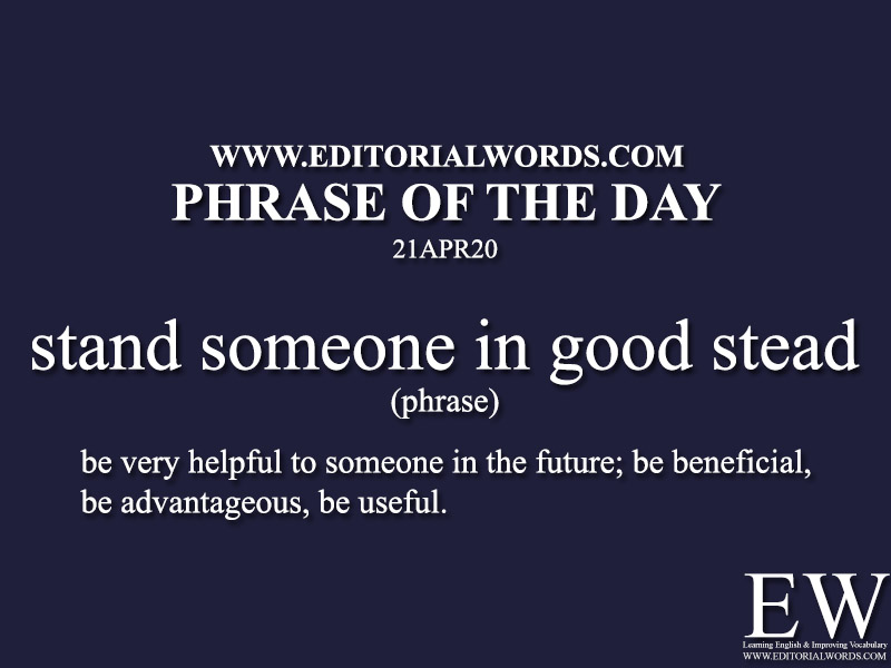 Phrase of the Day (stand someone in good stead)-21APR20