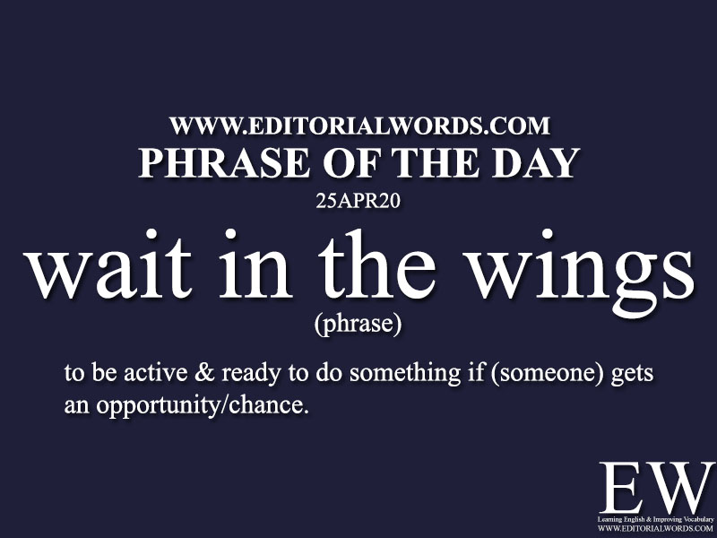 Phrase of the Day (wait in the wings)-25APR20