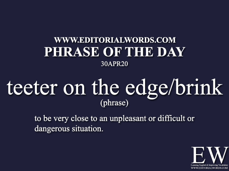 Phrase of the Day (teeter on the edge/brink)-30APR20