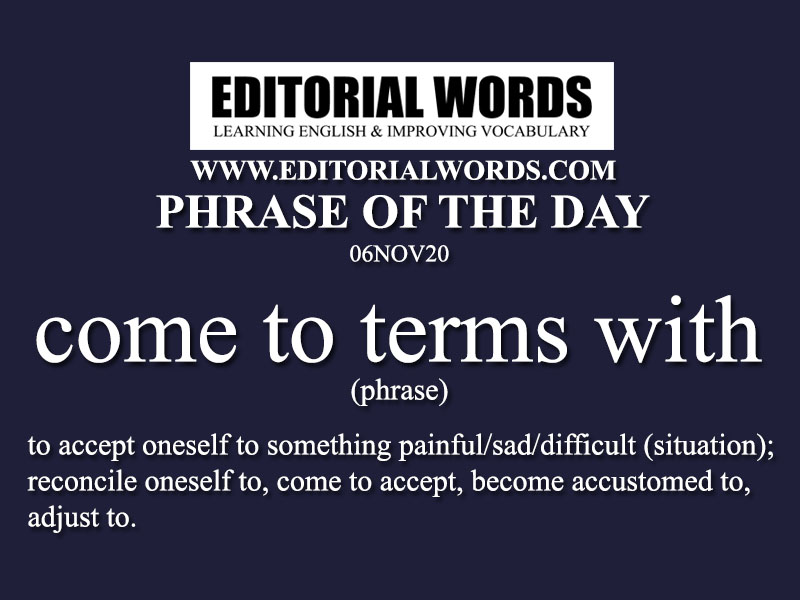 Phrase of the Day (come to terms with)-06NOV20