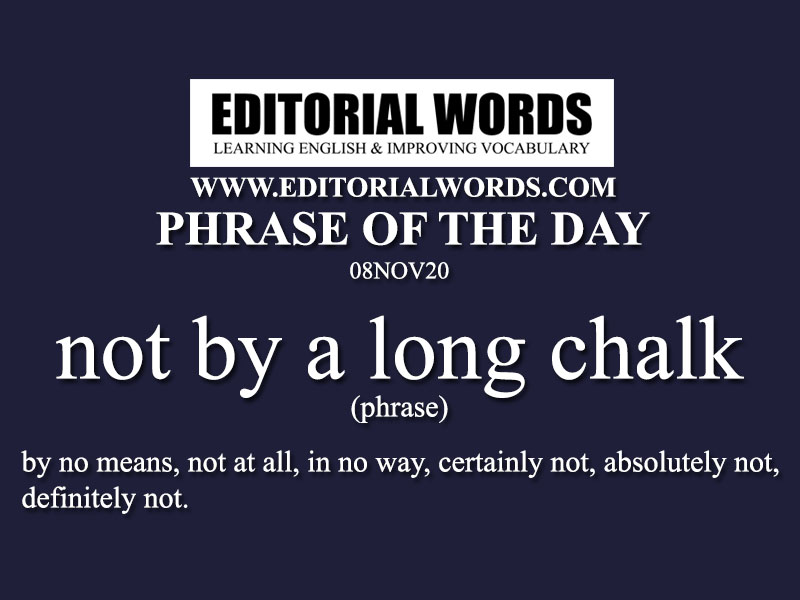 Phrase of the Day (not by a long chalk)-08NOV20