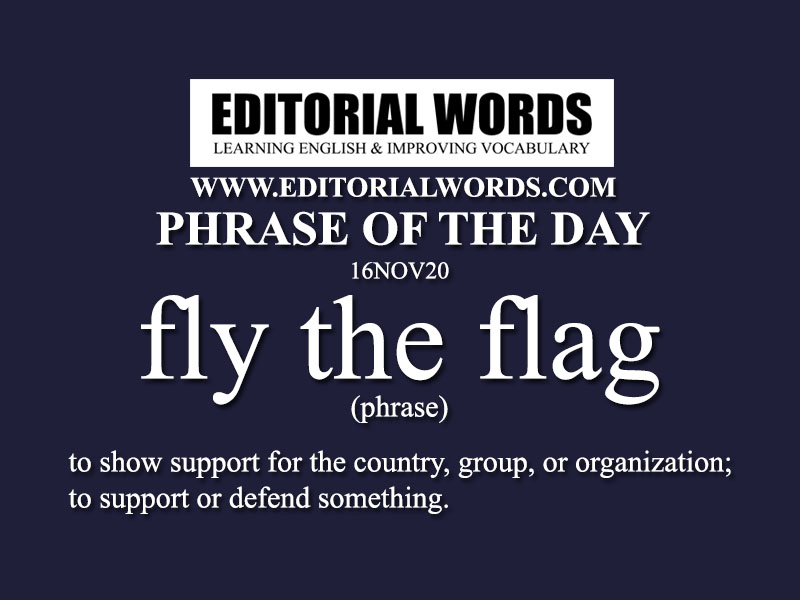 Phrase of the Day (fly the flag)-16NOV20