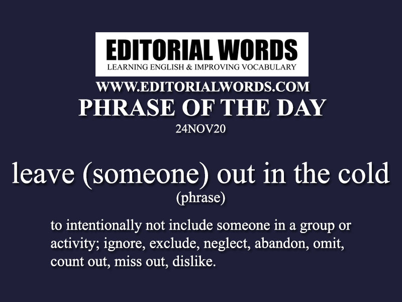 Phrase of the Day (leave (someone) out in the cold)-24NOV20