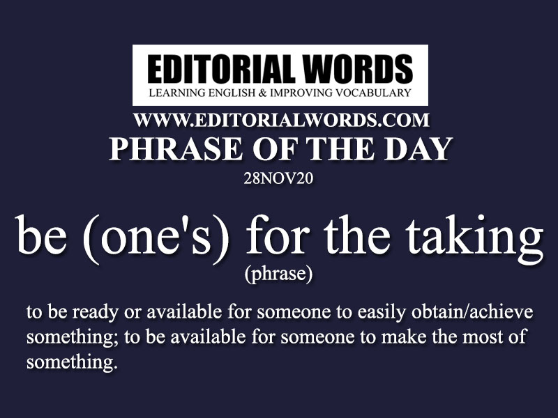 Phrase of the Day (be (one's) for the taking)-28NOV20