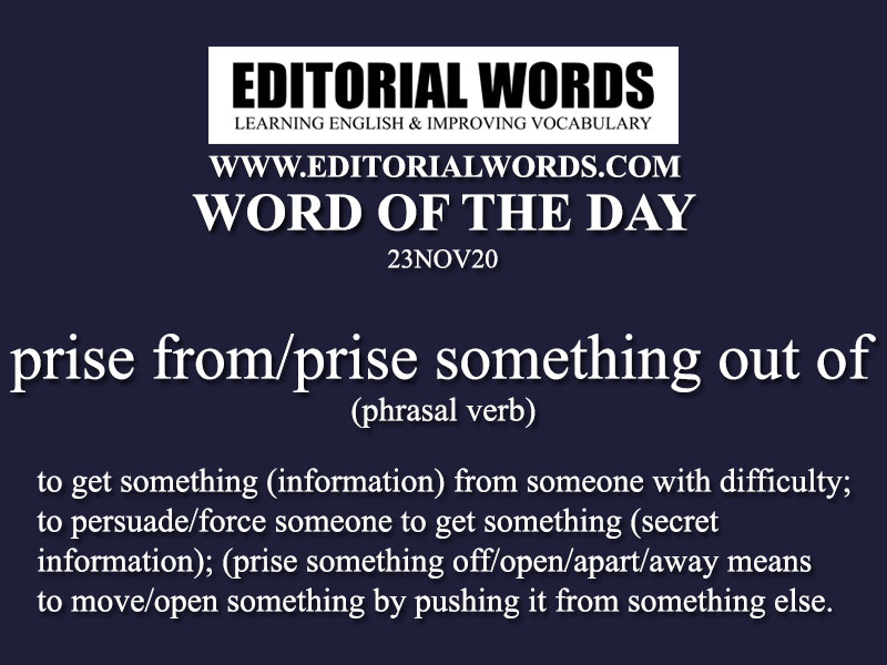Word of the Day (prise from/prise something out of)-23NOV20