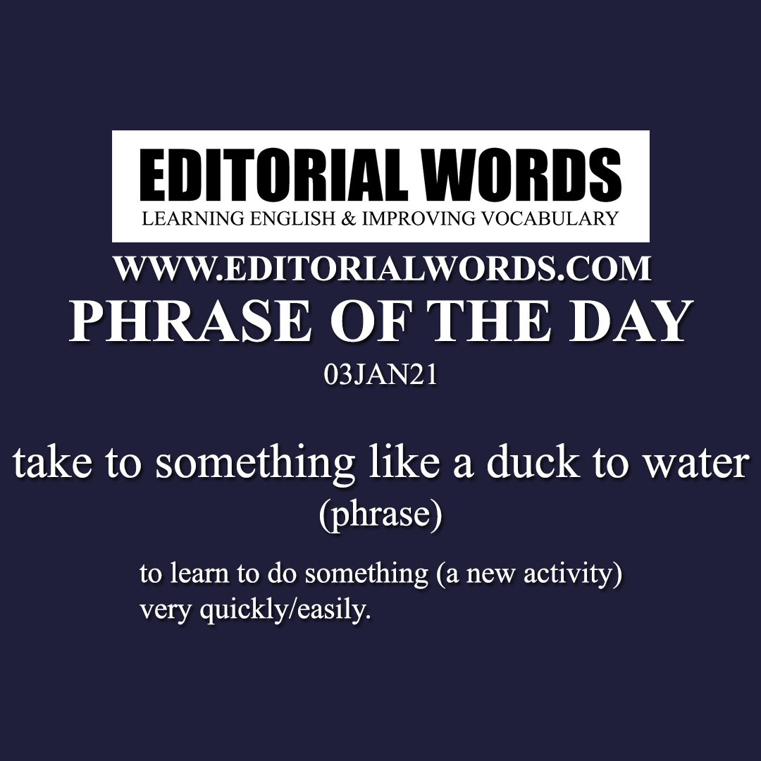 Phrase of the Day (take to something like a duck to water)-03JAN21