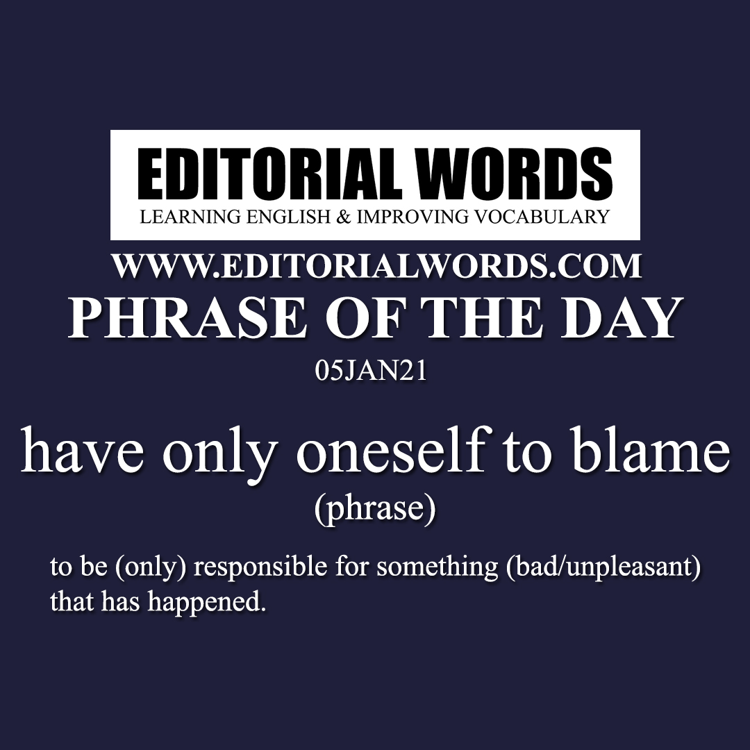 Phrase of the Day (have only oneself to blame)-05JAN21