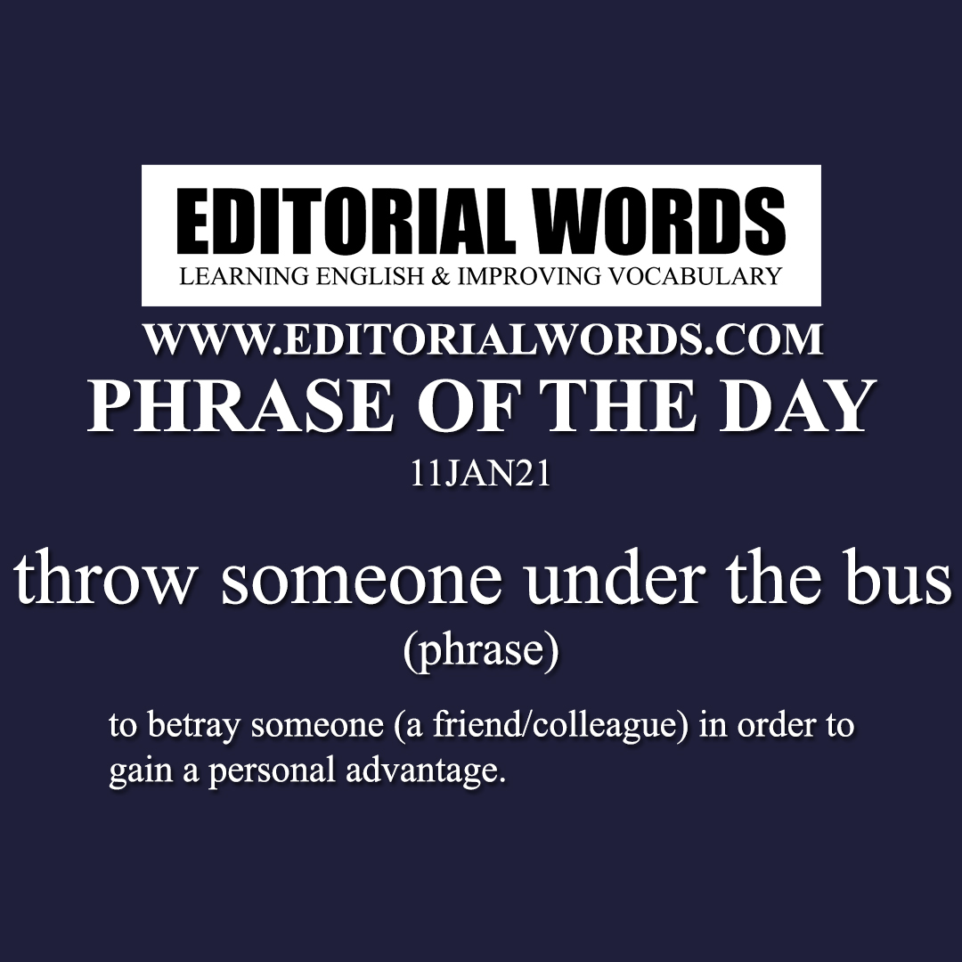 Phrase of the Day (throw someone under the bus)-11JAN21
