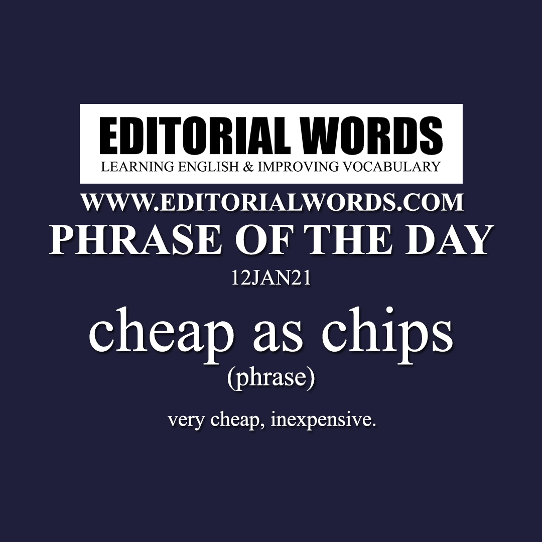 Phrase of the Day (cheap as chips)-12JAN21