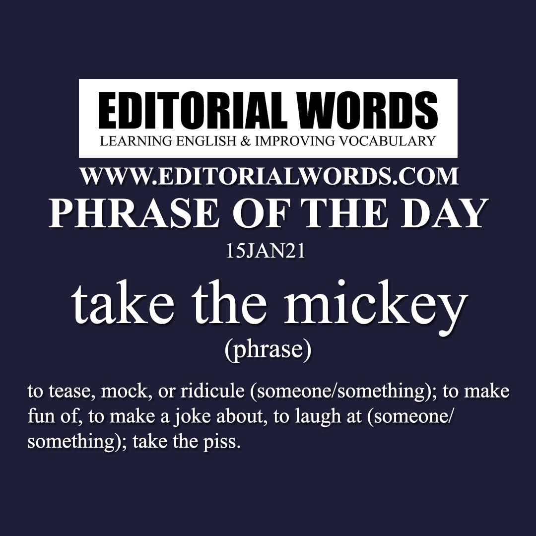 Phrase of the Day (take the mickey)-15JAN21