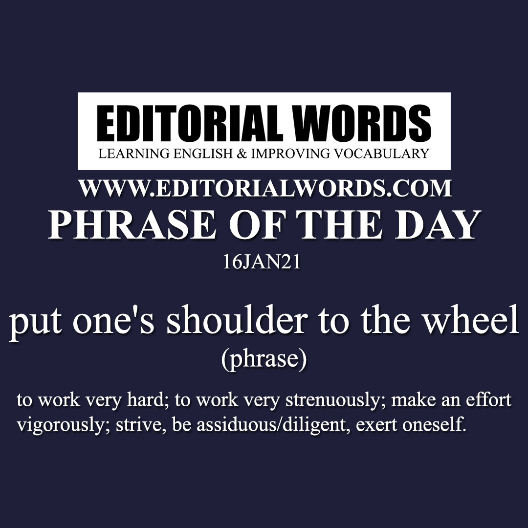 Phrase of the Day (put one's shoulder to the wheel)-16JAN21