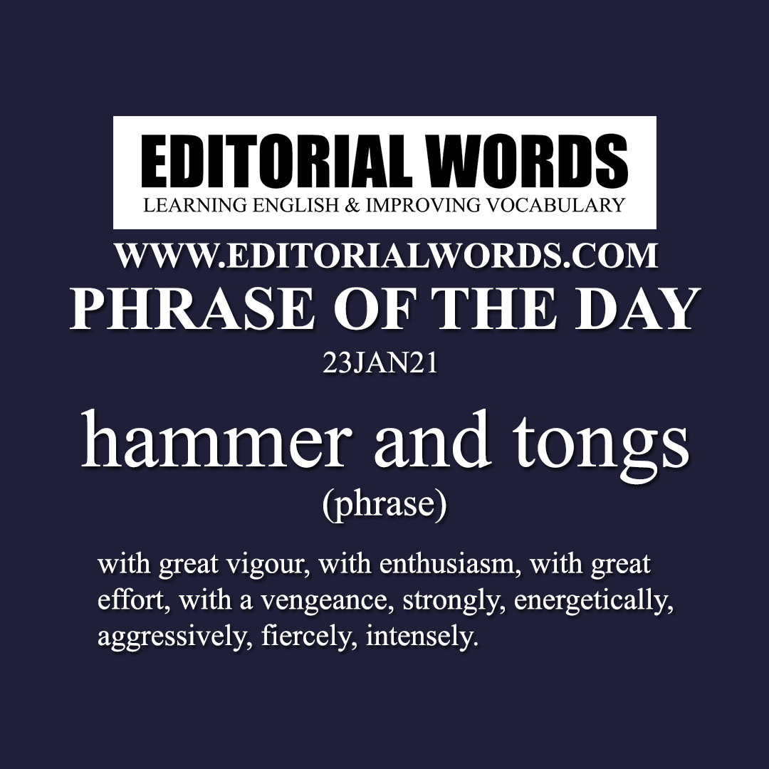 Phrase of the Day (hammer and tongs)-23JAN21