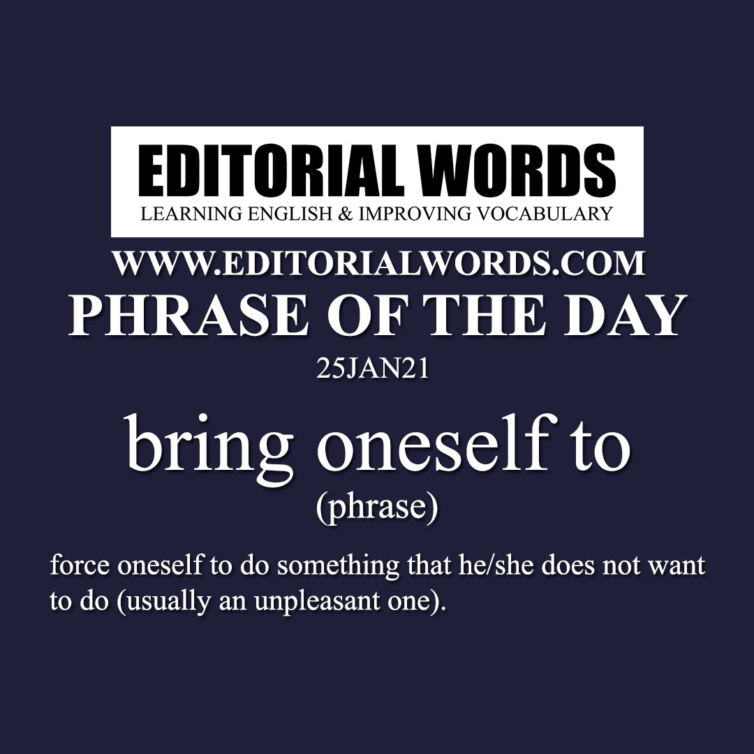 Phrase of the Day (bring oneself to)-25JAN21