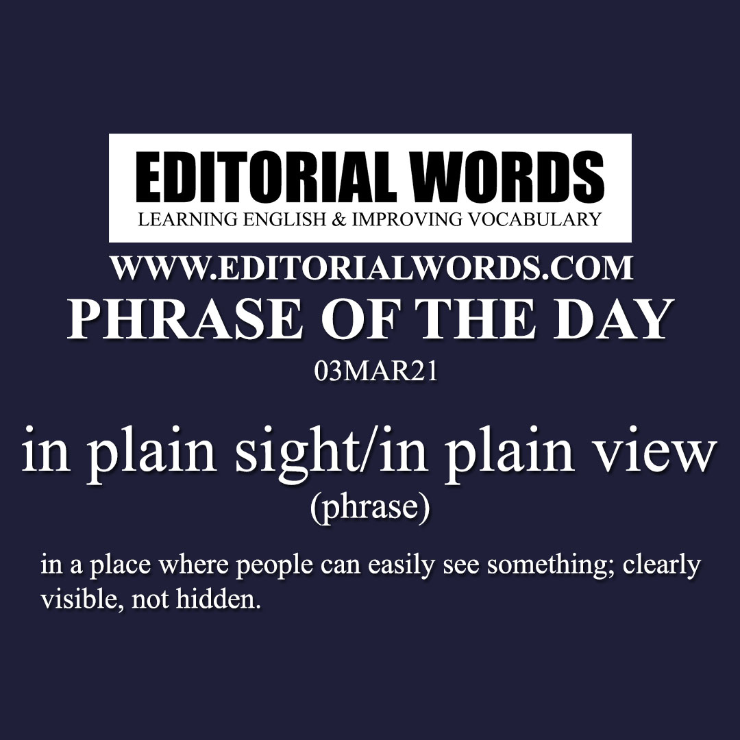 Phrase of the Day (in plain sight/in plain view)-03MAR21