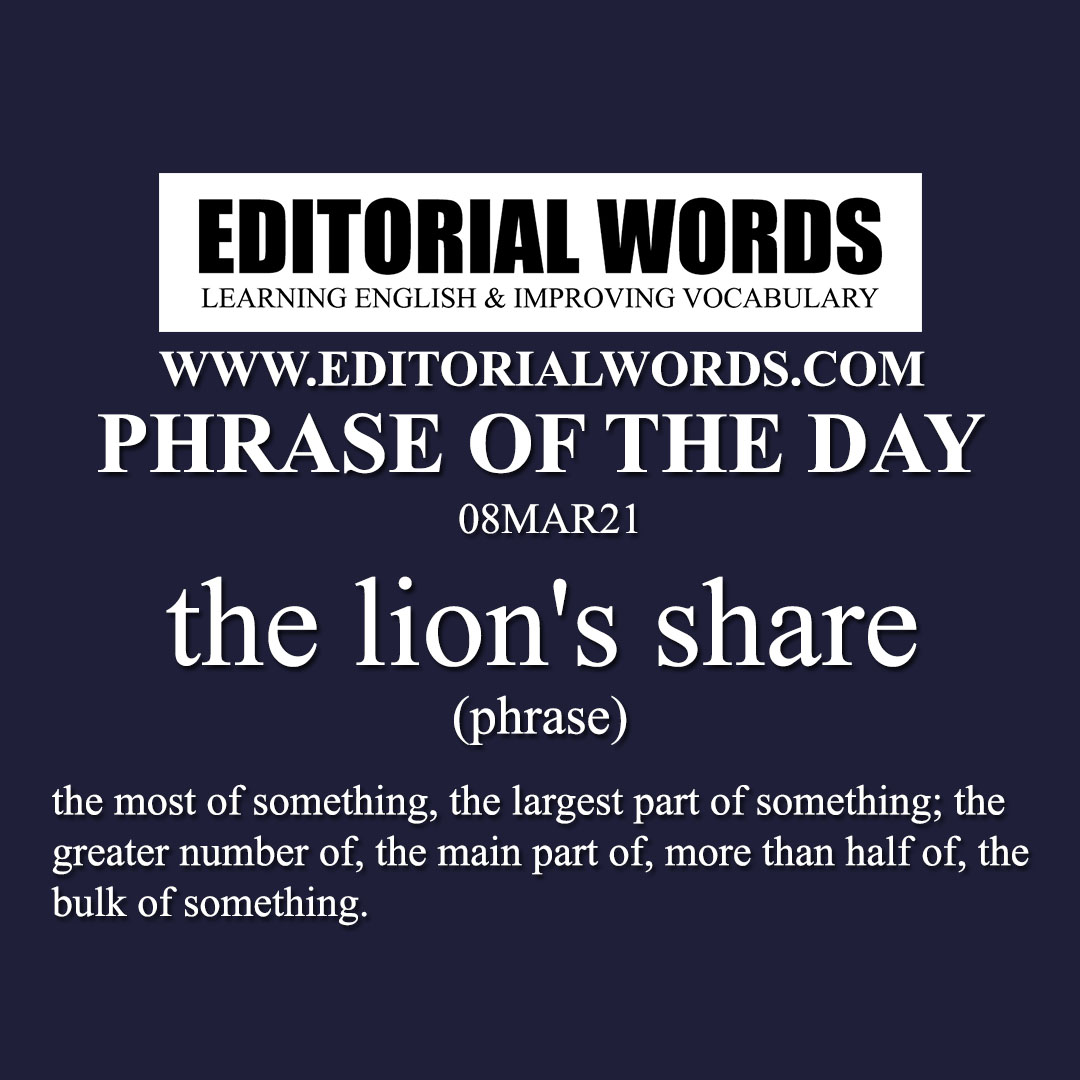 Phrase of the Day (the lion's share)-08MAR21