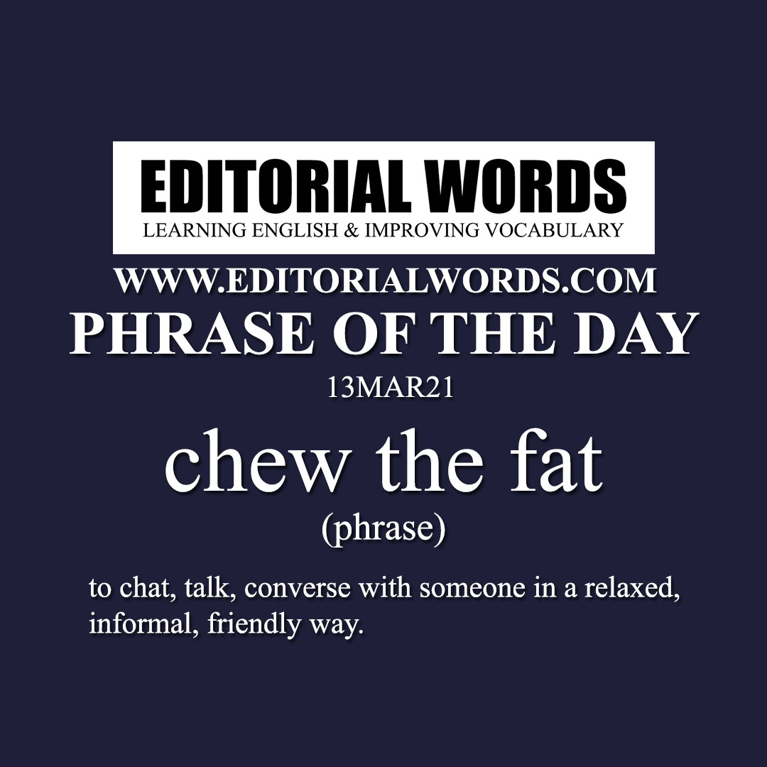Phrase of the Day (chew the fat)-13MAR21