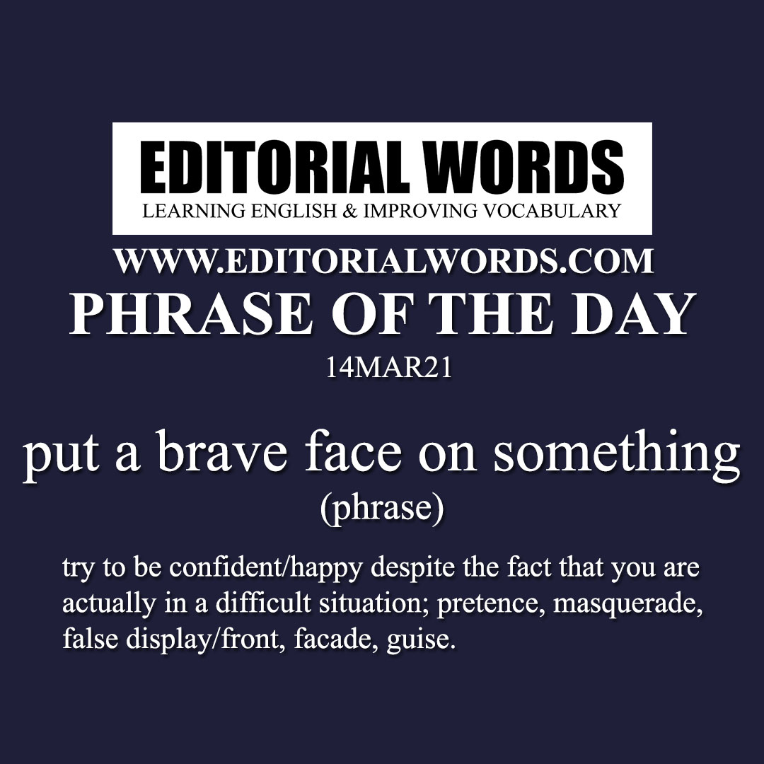 Phrase of the Day (put a brave face on something)-14MAR21