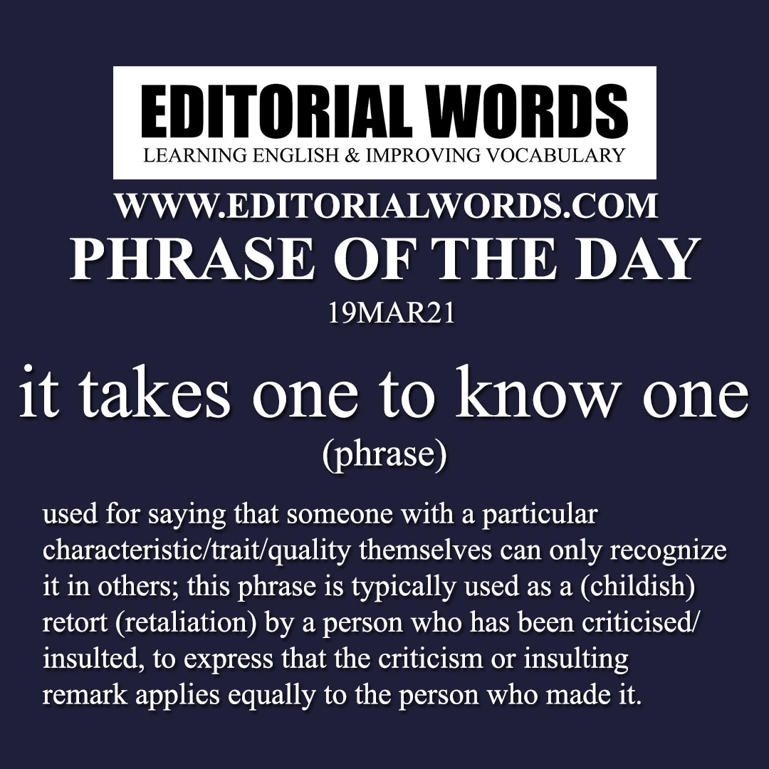 Phrase of the Day (it takes one to know one)-19MAR21
