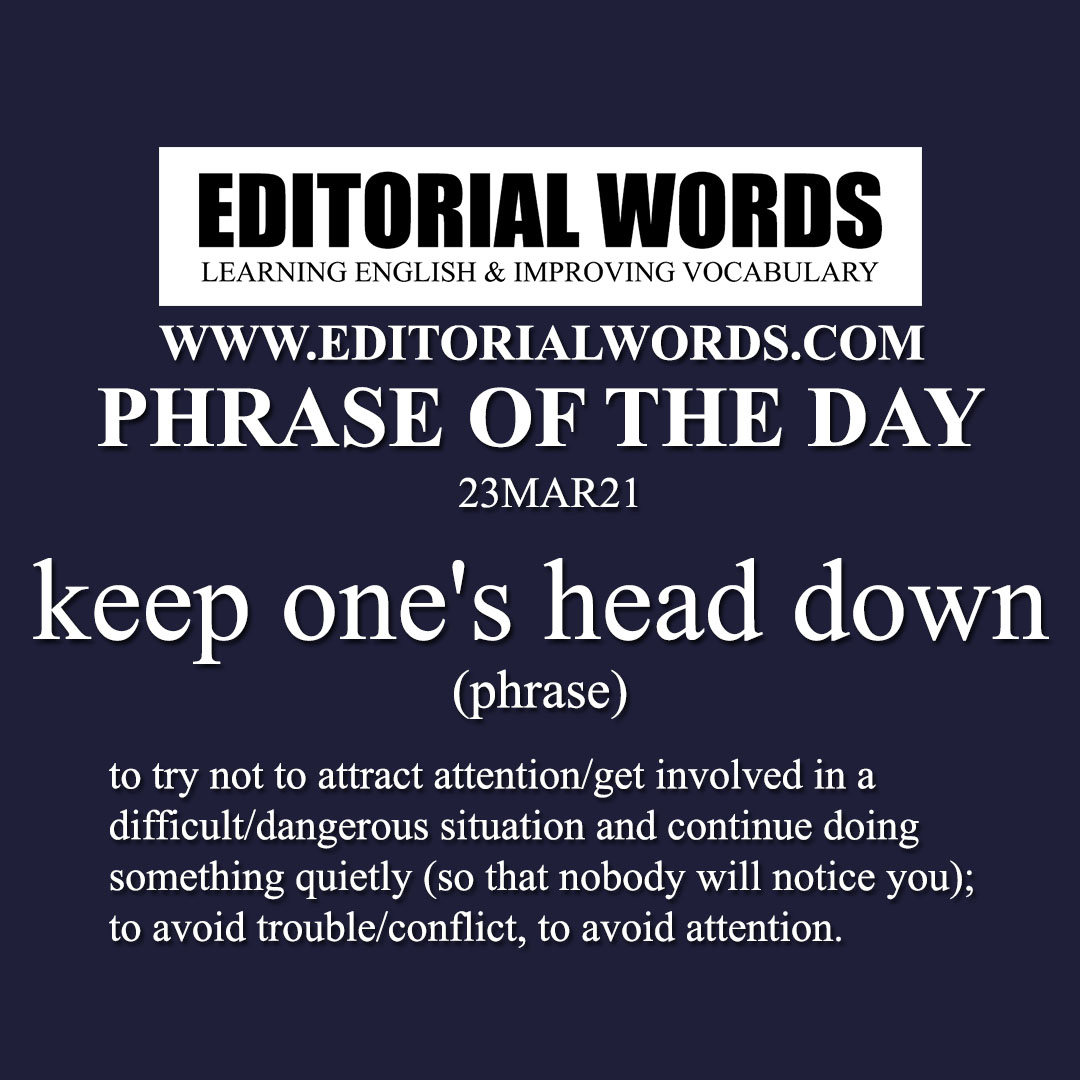 Phrase of the Day (keep one's head down)-23MAR21