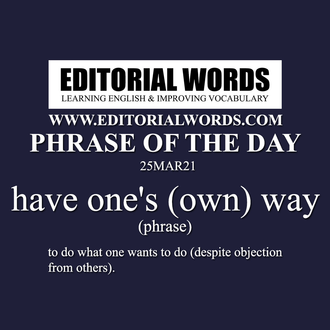 Phrase of the Day (have one's (own) way)-25MAR21