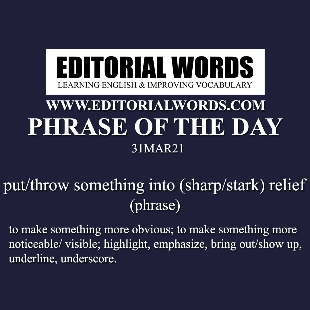 Phrase of the Day (put/throw something into (sharp/stark) relief)-31MAR21