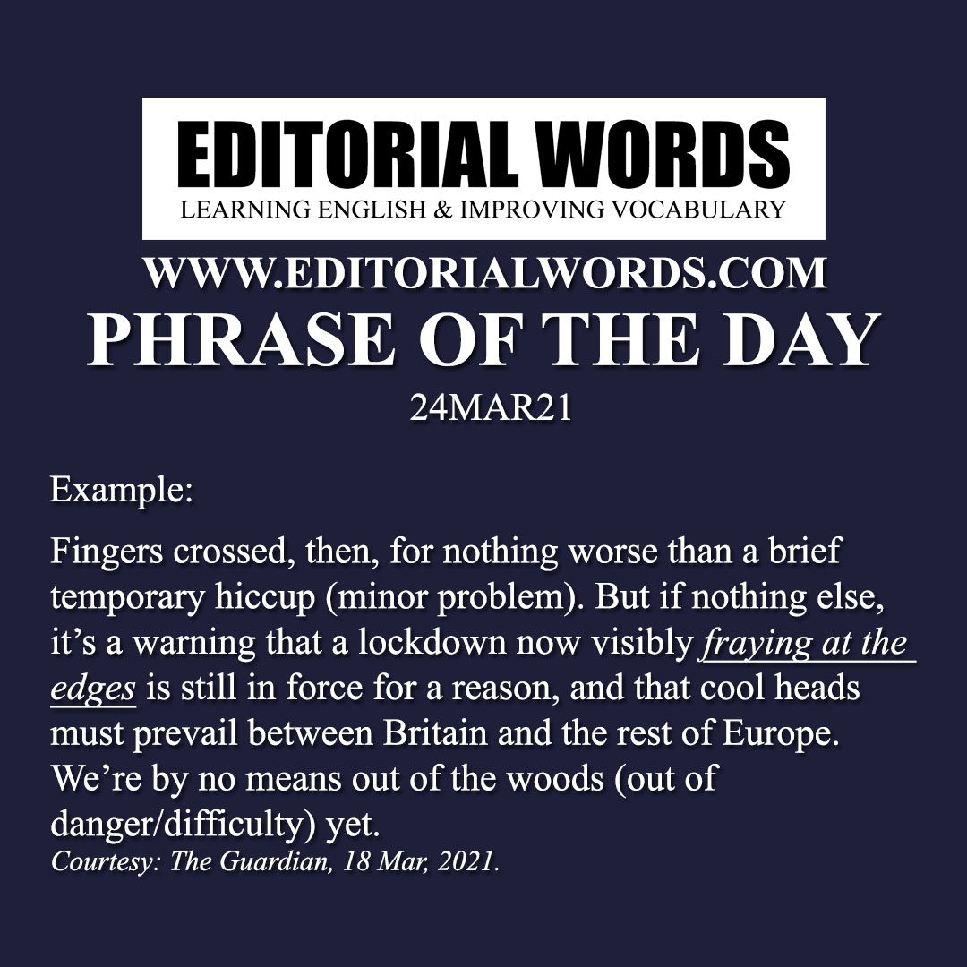 Phrase of the Day (fray at the edges)-24MAR21