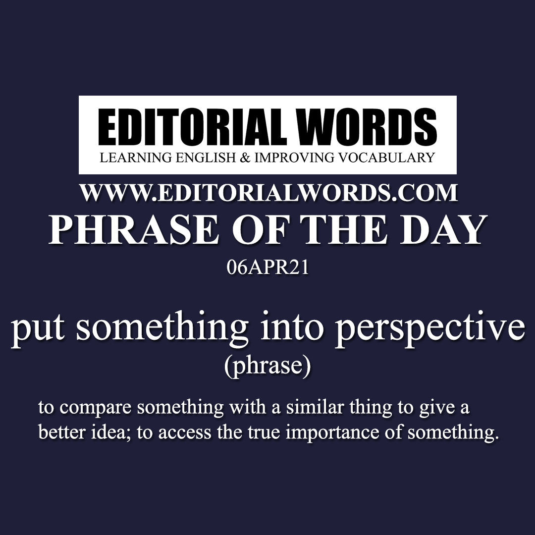 Phrase of the Day (put something into perspective)-06APR21