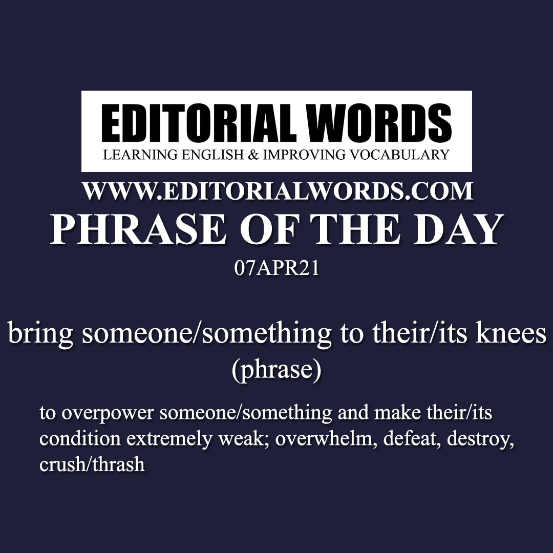 Phrase of the Day (bring someone/something to their/its knees)-07APR21