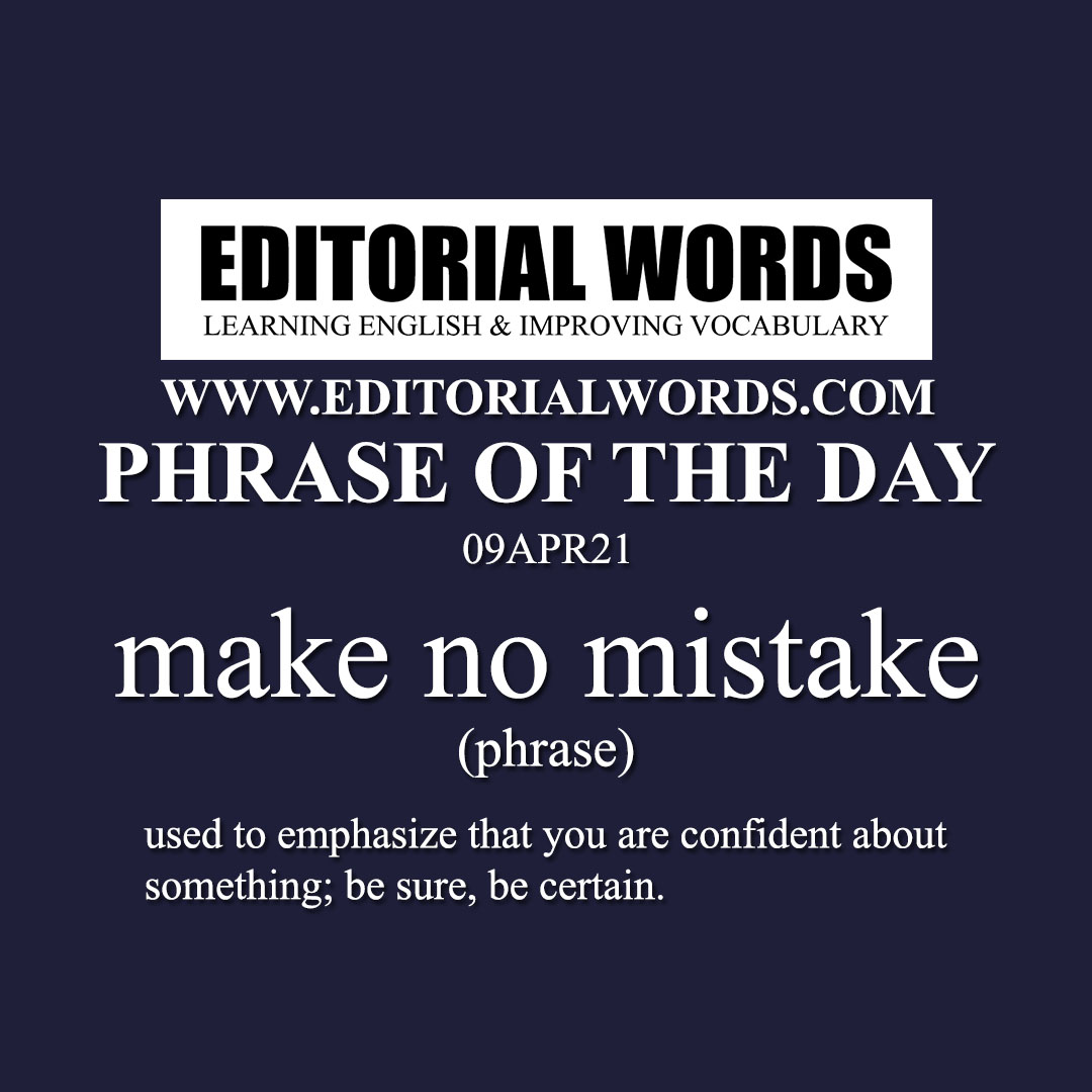 Phrase of the Day (make no mistake)-09APR21