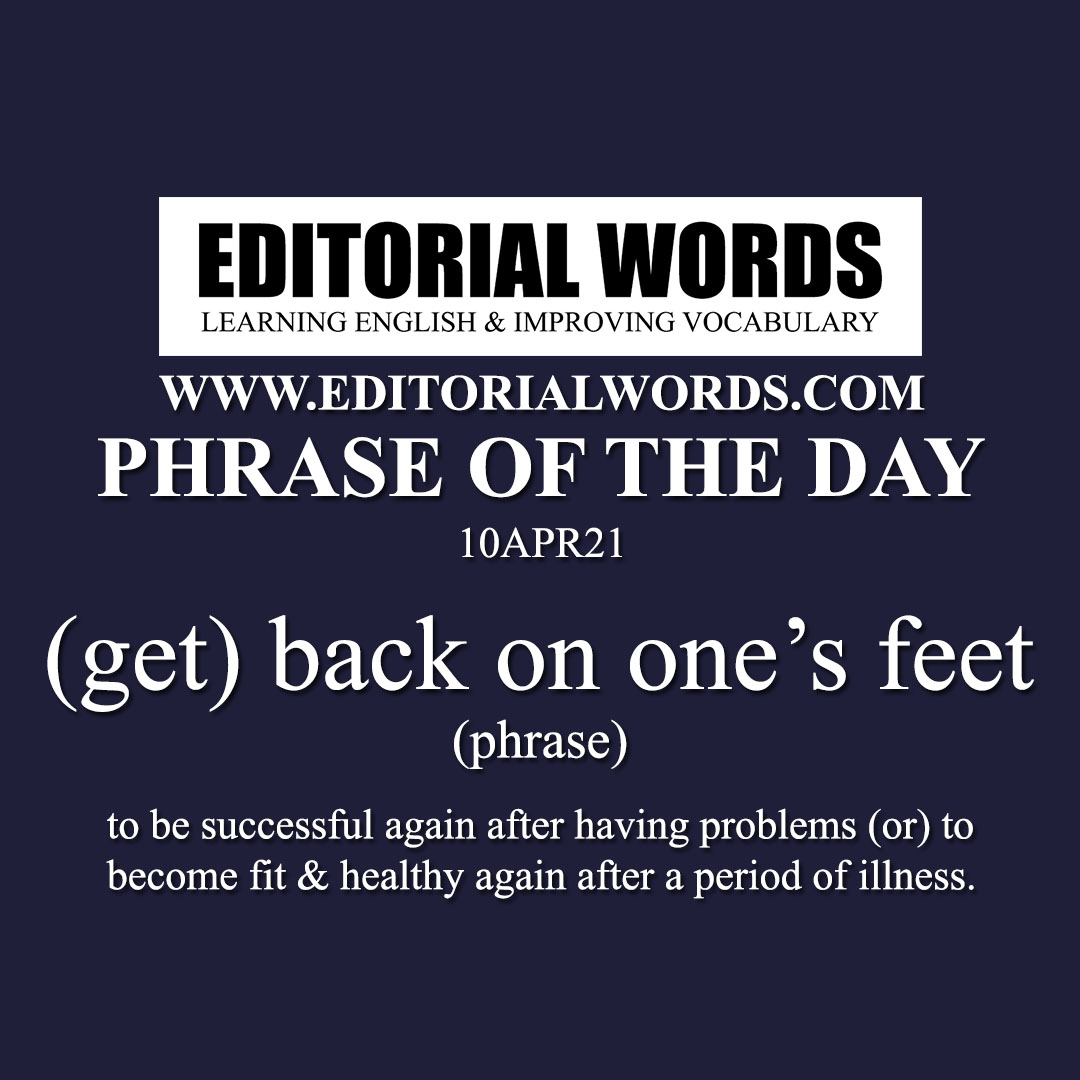 Phrase of the Day ((get) back on one's feet)-10APR21