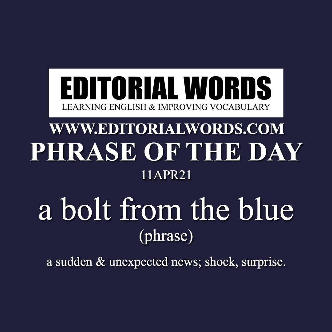 Phrase of the Day (a bolt from the blue)-11APR21