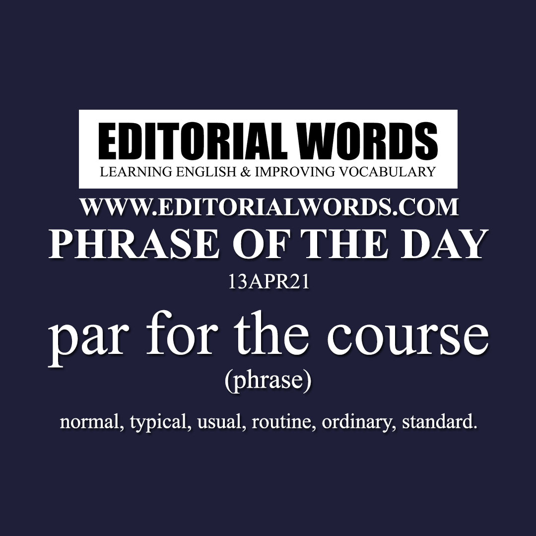 Phrase of the Day (par for the course)-13APR21