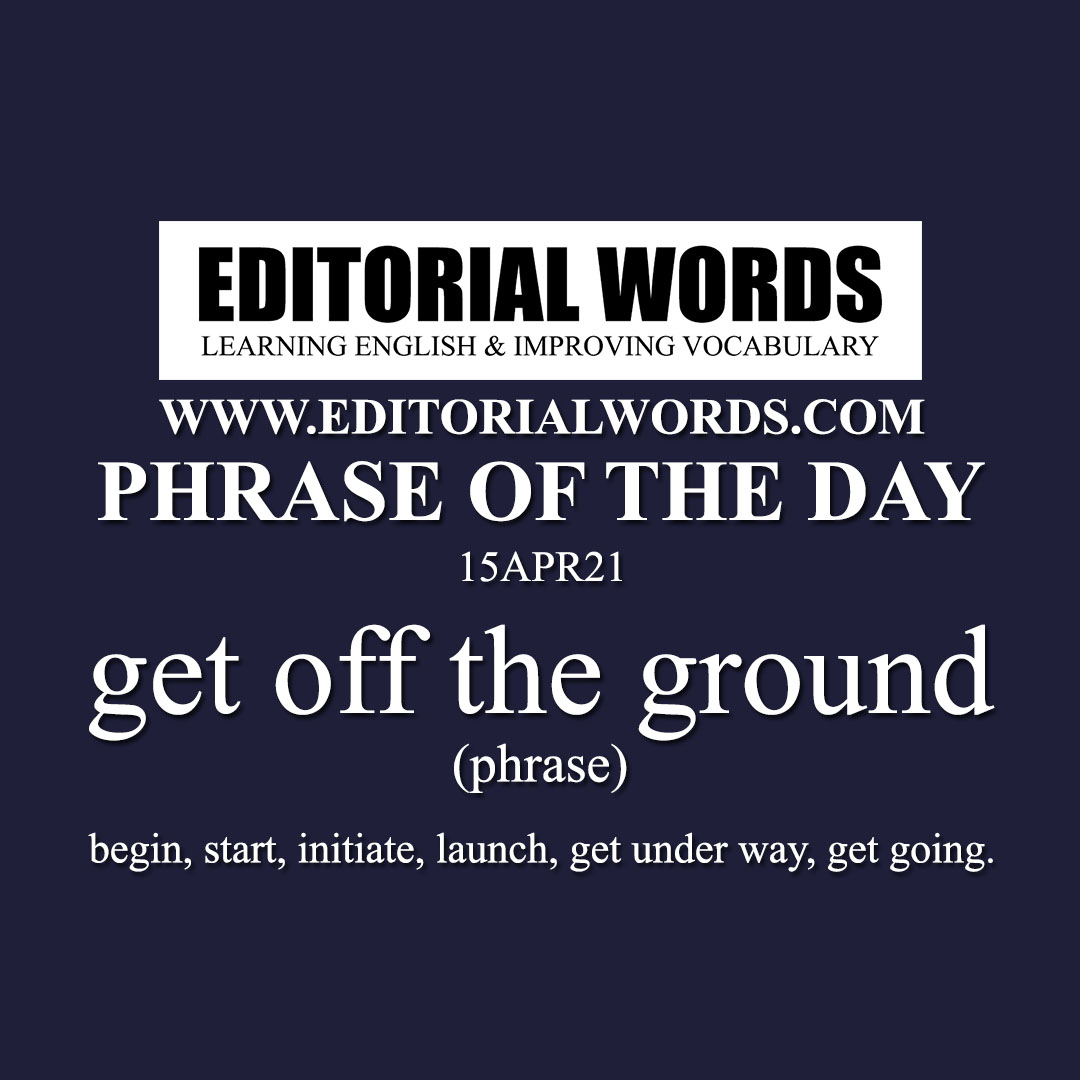 Phrase of the Day (get off the ground)-15APR21