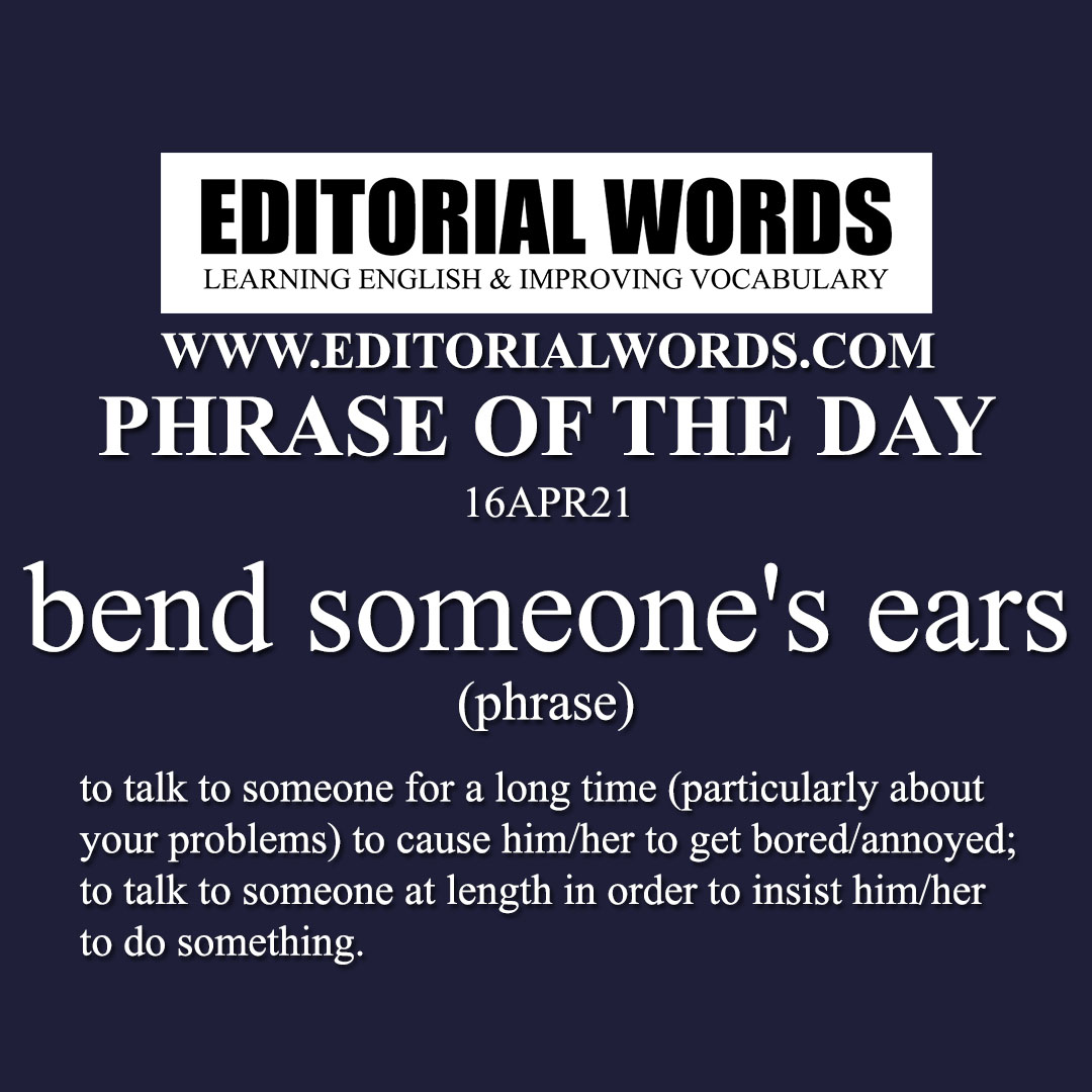 Phrase of the Day (bend someone's ears)-16APR21