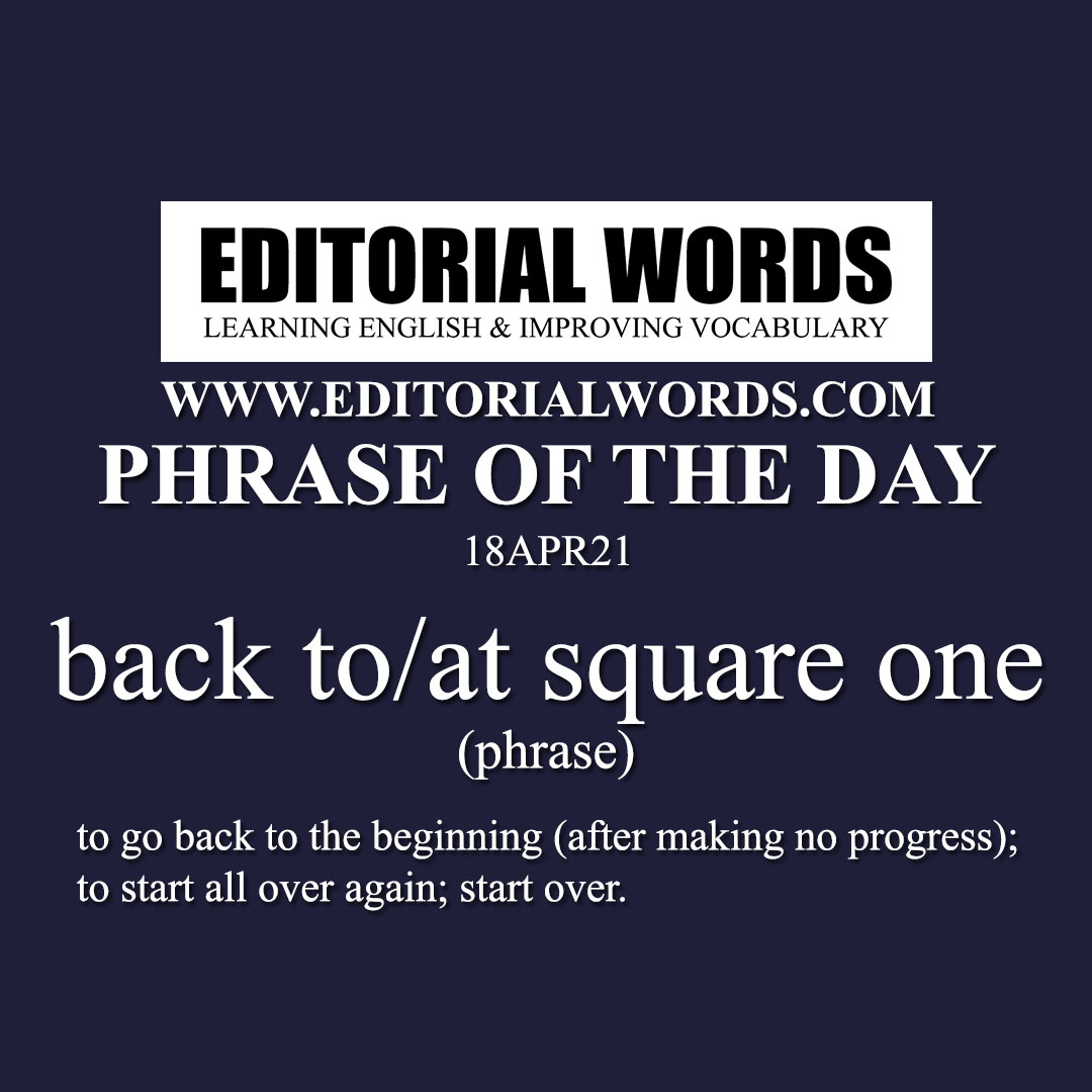 Phrase of the Day (back to square one)-18APR21