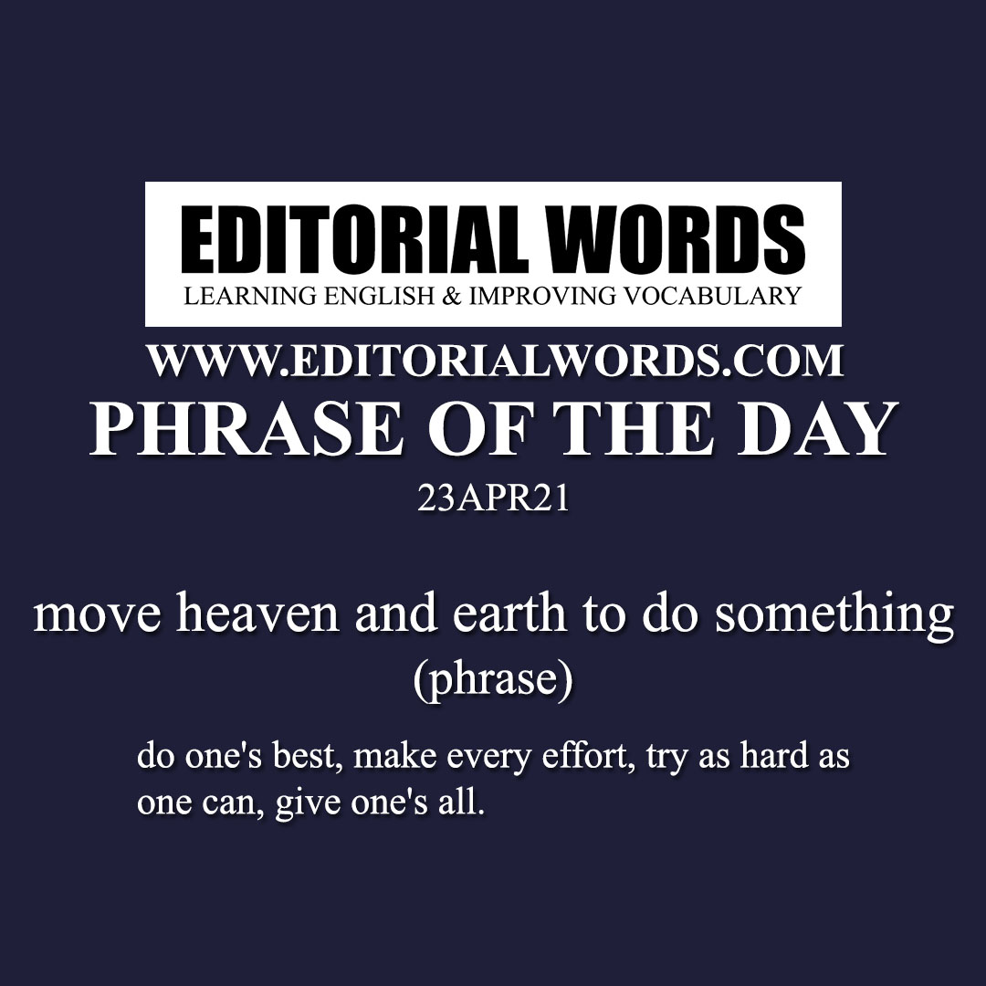 Phrase of the Day (move heaven and earth to do something)-23APR21