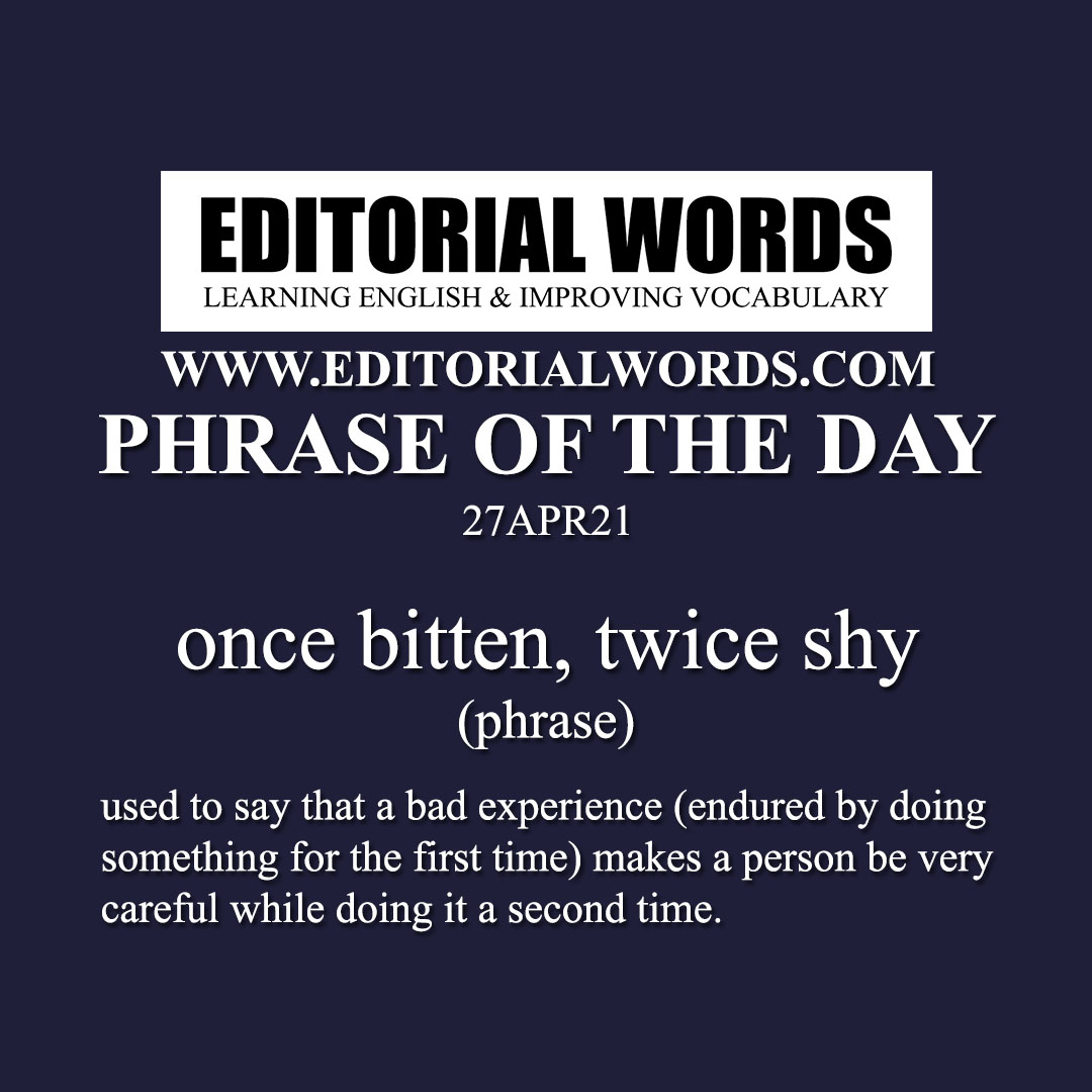 Phrase of the Day (once bitten, twice shy)-27APR21