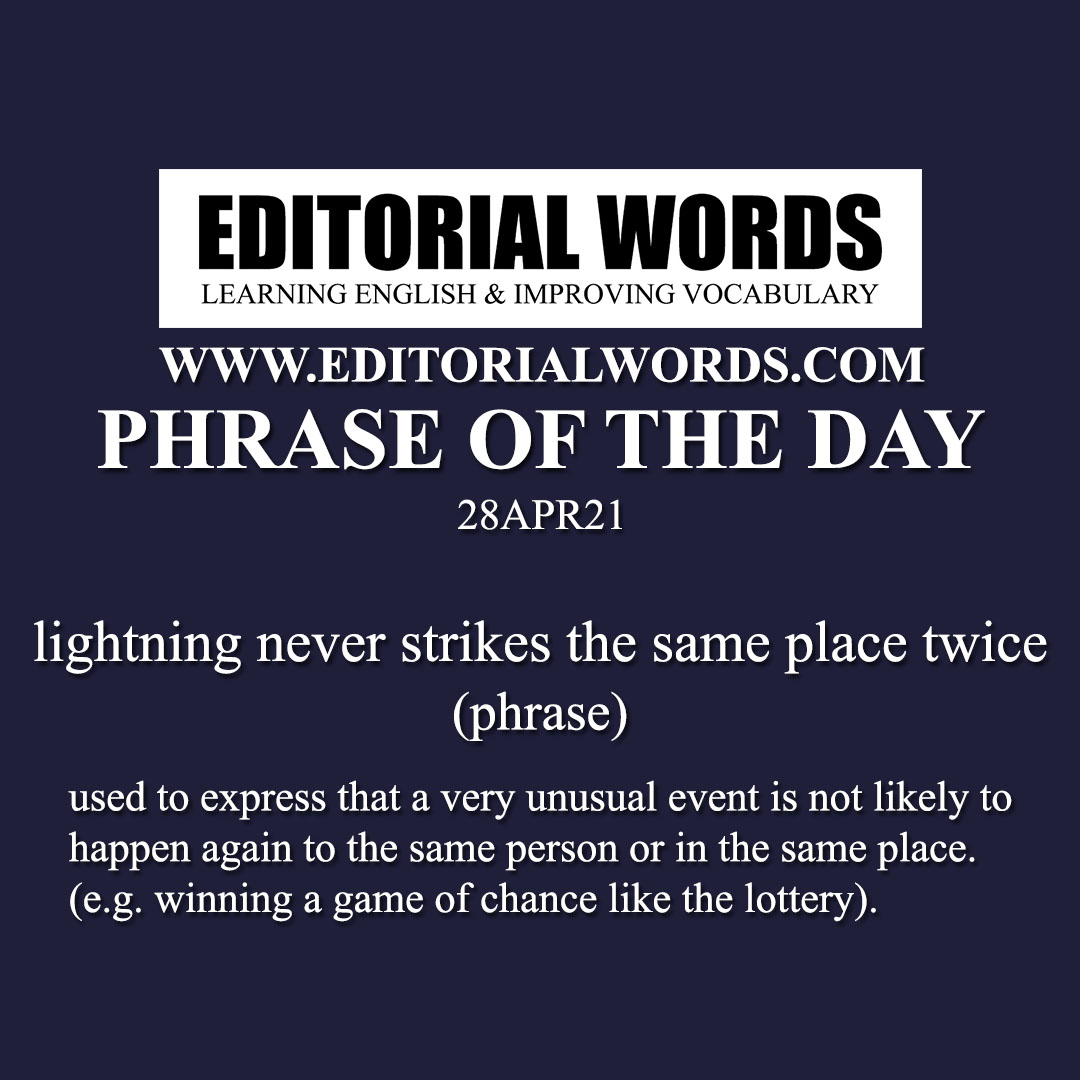 Phrase of the Day (lightning never strikes the same place twice)-28APR21