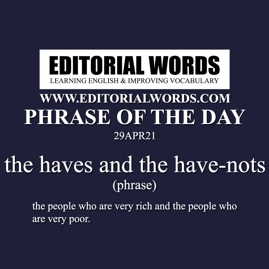 Phrase of the Day (the haves and the have-nots)-29APR21