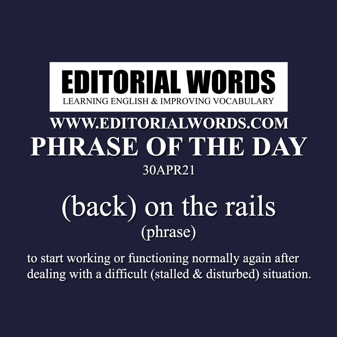 Phrase of the Day ((back) on the rails)-30APR21